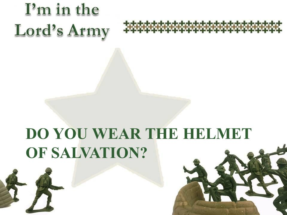 DO YOU WEAR THE HELMET OF SALVATION?