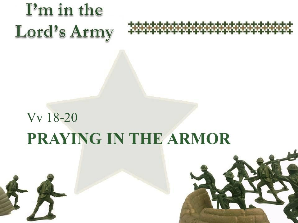PRAYING IN THE ARMOR Vv 18-20