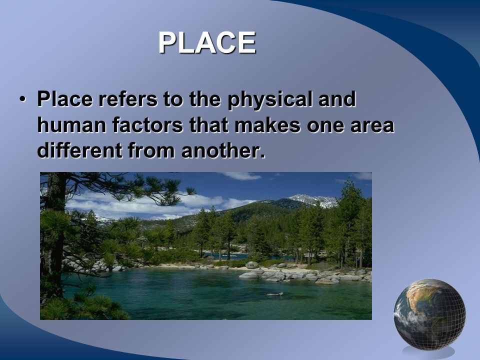 PLACE Place refers to the physical and human factors that makes one area different from another.Place refers to the physical and human factors that ma
