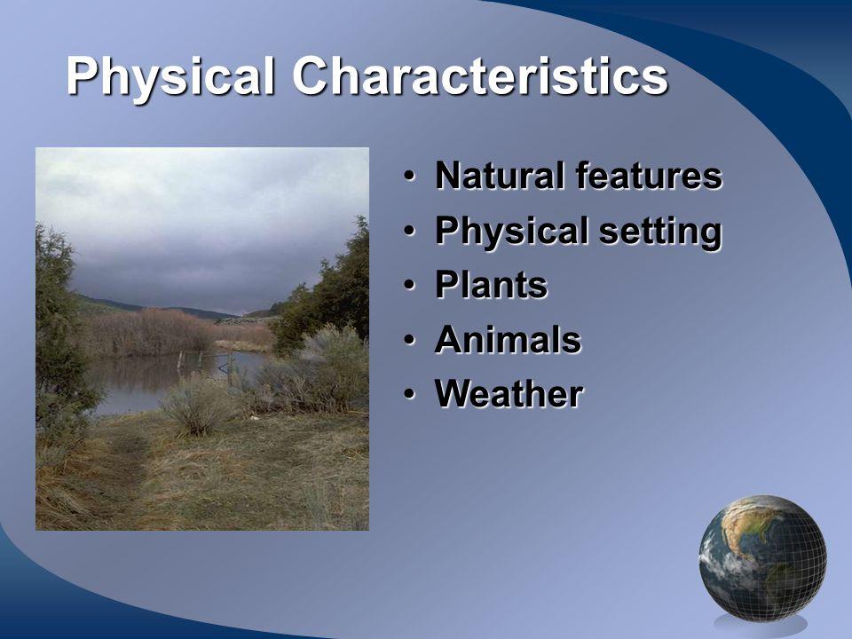 Physical Characteristics Natural featuresNatural features Physical settingPhysical setting PlantsPlants AnimalsAnimals WeatherWeather