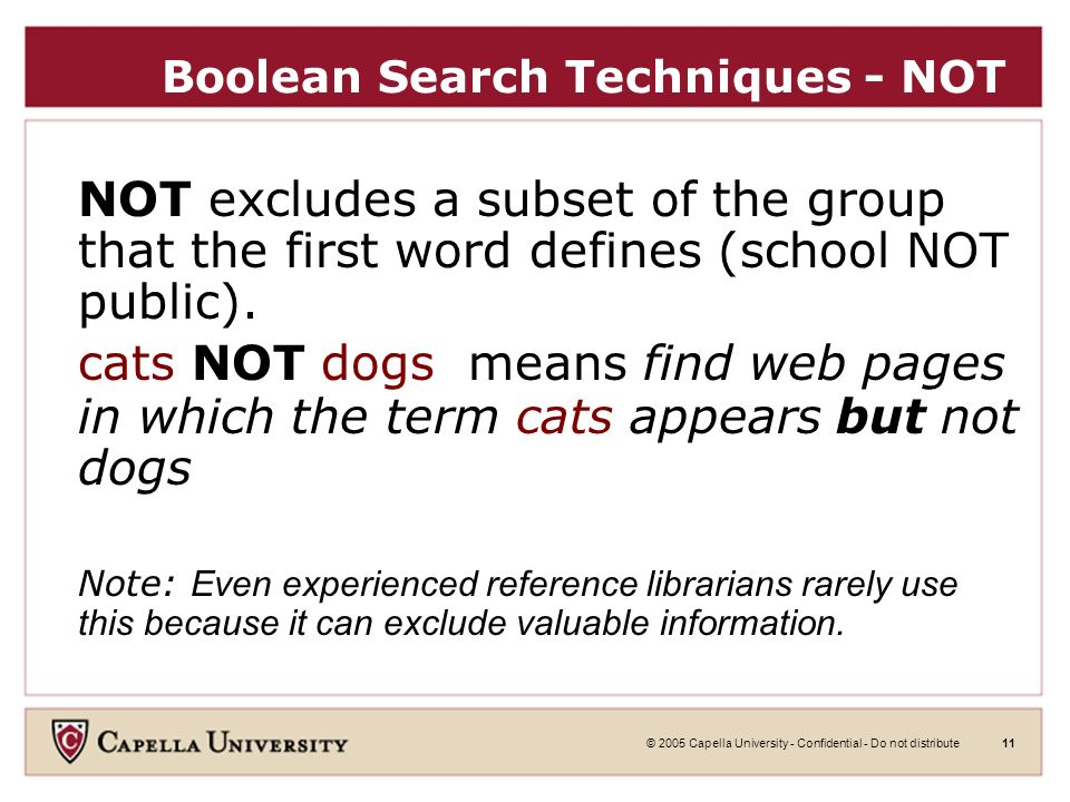 © 2005 Capella University - Confidential - Do not distribute10 Boolean Search Technique - AND AND uses a second word to further define the first (49er