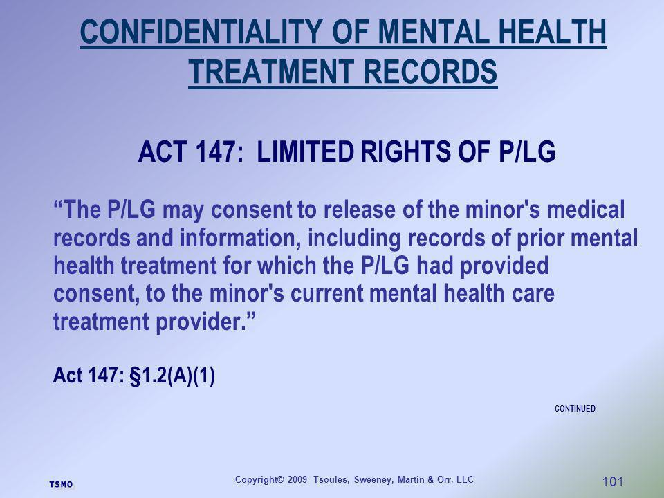 Copyright© 2009 Tsoules, Sweeney, Martin & Orr, LLC 101 CONFIDENTIALITY OF MENTAL HEALTH TREATMENT RECORDS ACT 147: LIMITED RIGHTS OF P/LG The P/LG ma