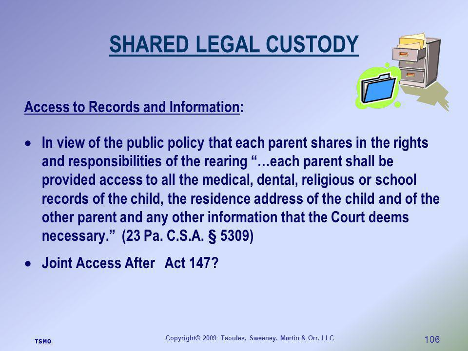 Copyright© 2009 Tsoules, Sweeney, Martin & Orr, LLC 106 SHARED LEGAL CUSTODY Access to Records and Information: In view of the public policy that each