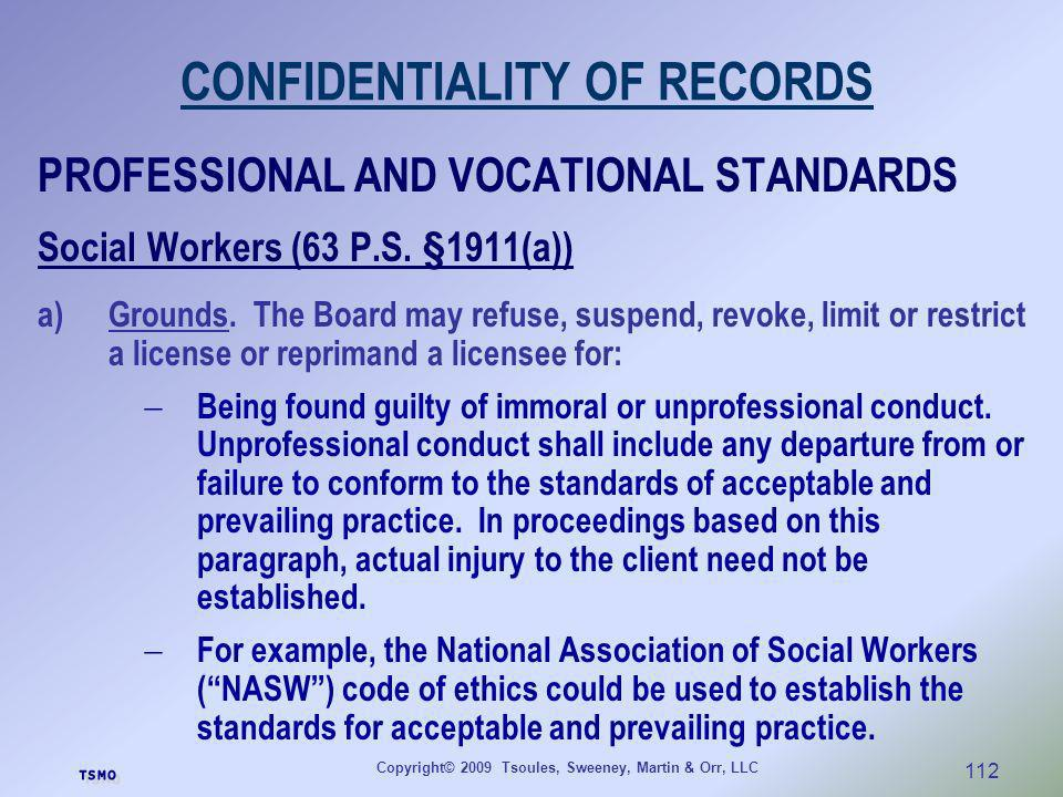 Copyright© 2009 Tsoules, Sweeney, Martin & Orr, LLC 112 CONFIDENTIALITY OF RECORDS PROFESSIONAL AND VOCATIONAL STANDARDS Social Workers (63 P.S. §1911