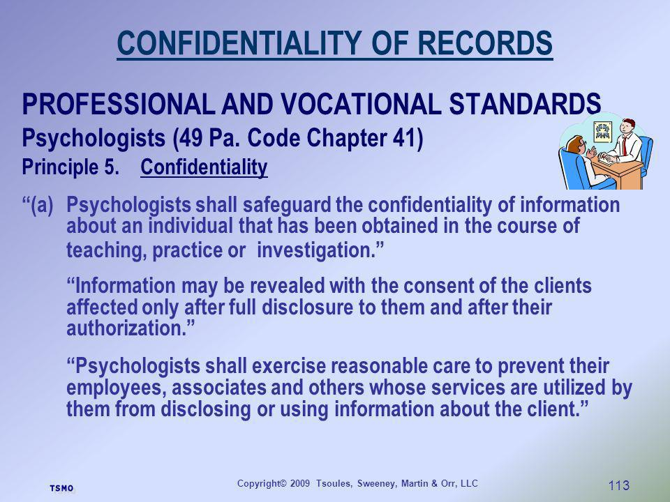 Copyright© 2009 Tsoules, Sweeney, Martin & Orr, LLC 113 CONFIDENTIALITY OF RECORDS PROFESSIONAL AND VOCATIONAL STANDARDS Psychologists (49 Pa. Code Ch