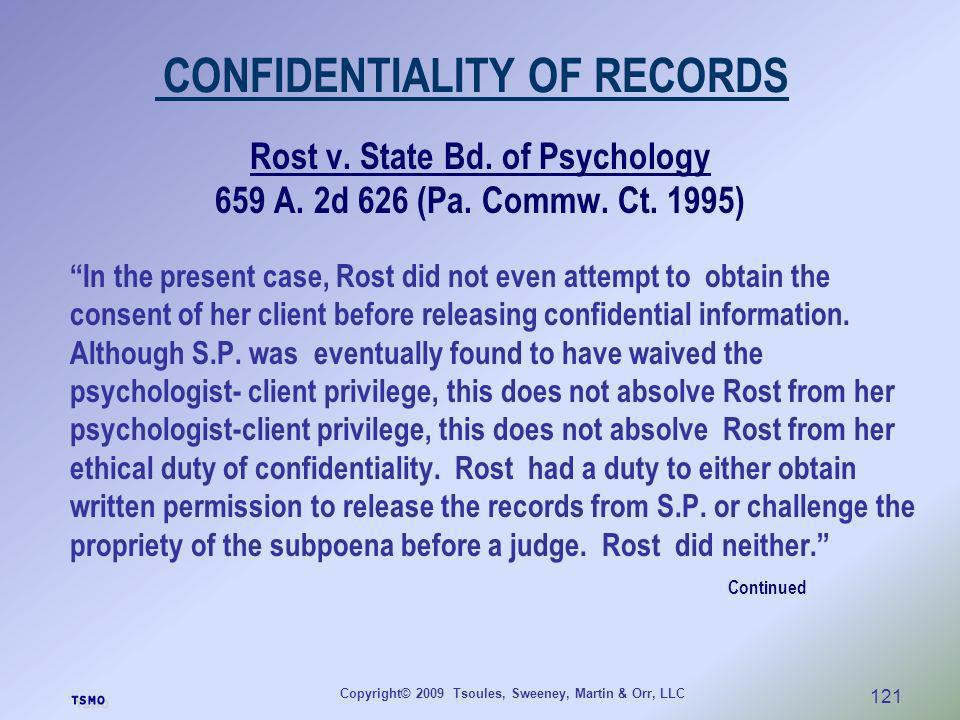 Copyright© 2009 Tsoules, Sweeney, Martin & Orr, LLC 121 CONFIDENTIALITY OF RECORDS Rost v. State Bd. of Psychology 659 A. 2d 626 (Pa. Commw. Ct. 1995)