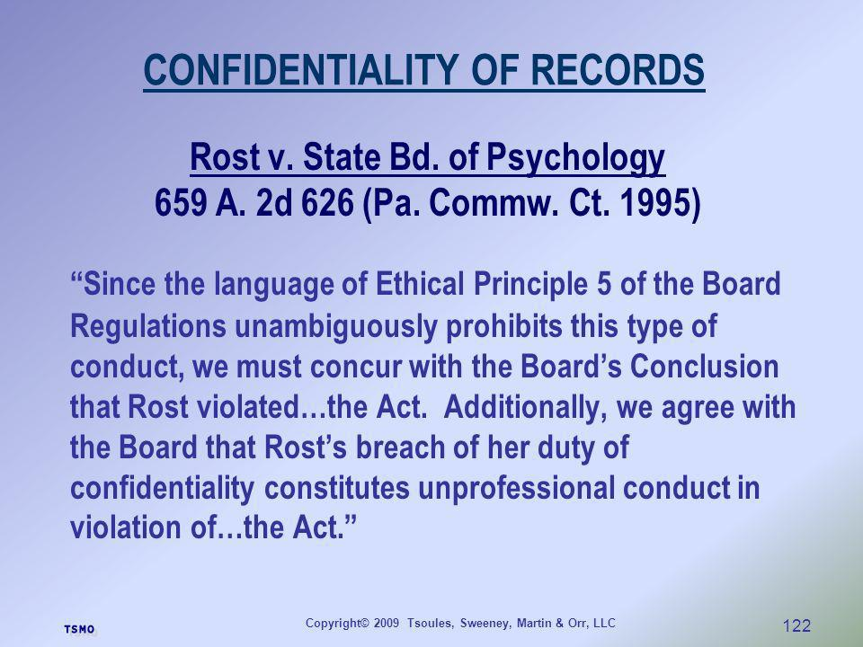 Copyright© 2009 Tsoules, Sweeney, Martin & Orr, LLC 122 CONFIDENTIALITY OF RECORDS Rost v. State Bd. of Psychology 659 A. 2d 626 (Pa. Commw. Ct. 1995)