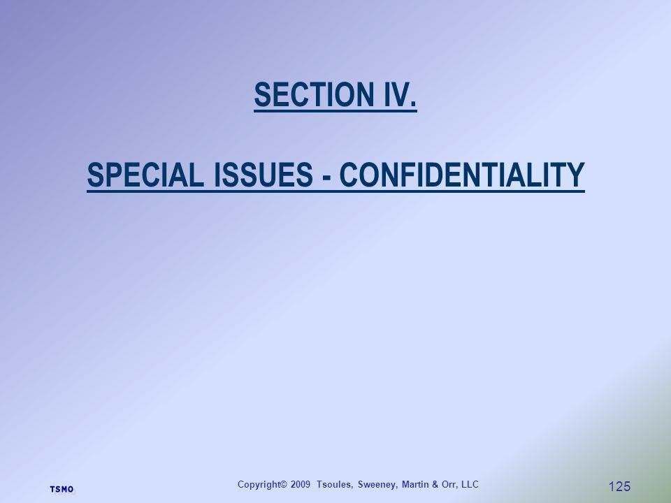 Copyright© 2009 Tsoules, Sweeney, Martin & Orr, LLC 125 SECTION IV. SPECIAL ISSUES - CONFIDENTIALITY