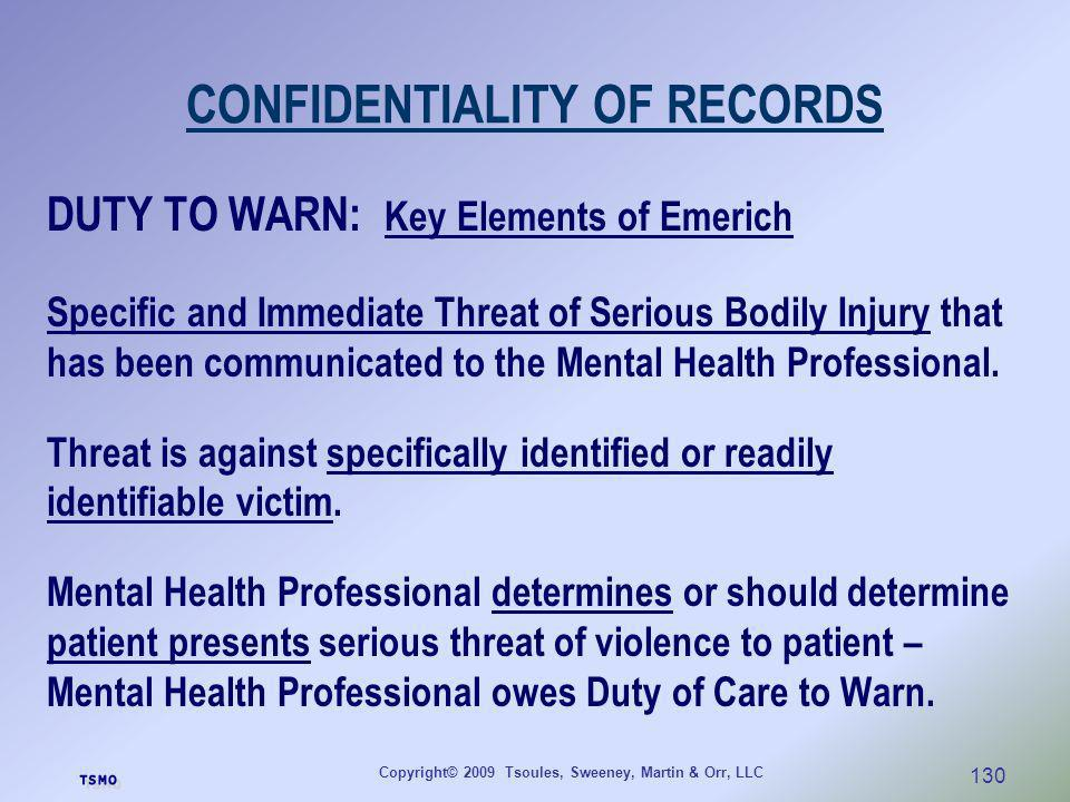 Copyright© 2009 Tsoules, Sweeney, Martin & Orr, LLC 130 CONFIDENTIALITY OF RECORDS DUTY TO WARN: Key Elements of Emerich Specific and Immediate Threat