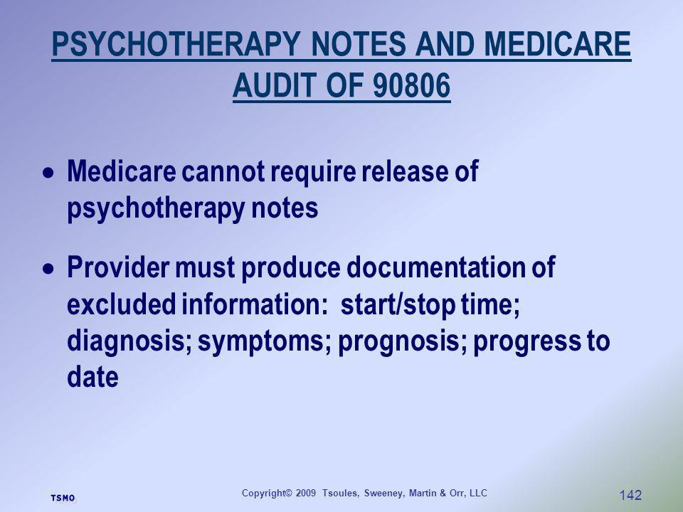 Copyright© 2009 Tsoules, Sweeney, Martin & Orr, LLC 142 PSYCHOTHERAPY NOTES AND MEDICARE AUDIT OF 90806 Medicare cannot require release of psychothera