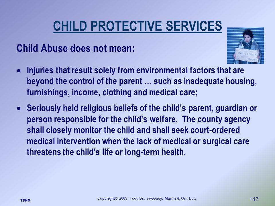 Copyright© 2009 Tsoules, Sweeney, Martin & Orr, LLC 147 CHILD PROTECTIVE SERVICES Child Abuse does not mean: Injuries that result solely from environm