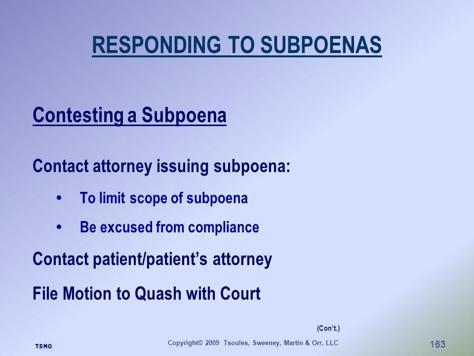 Copyright© 2009 Tsoules, Sweeney, Martin & Orr, LLC 163 RESPONDING TO SUBPOENAS Contesting a Subpoena Contact attorney issuing subpoena: To limit scop