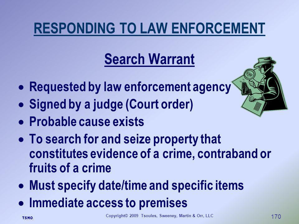 Copyright© 2009 Tsoules, Sweeney, Martin & Orr, LLC 170 RESPONDING TO LAW ENFORCEMENT Search Warrant Requested by law enforcement agency Signed by a j