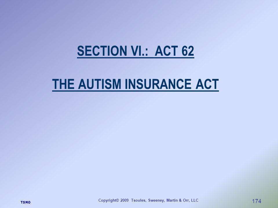 Copyright© 2009 Tsoules, Sweeney, Martin & Orr, LLC 174 SECTION VI.: ACT 62 THE AUTISM INSURANCE ACT