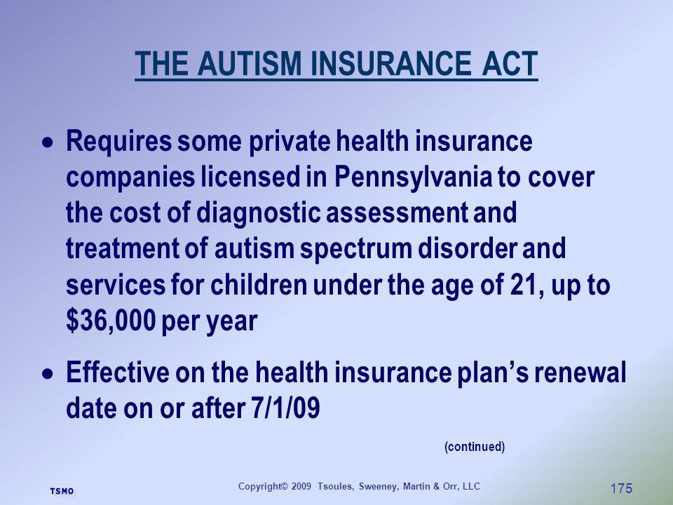 Copyright© 2009 Tsoules, Sweeney, Martin & Orr, LLC 175 THE AUTISM INSURANCE ACT Requires some private health insurance companies licensed in Pennsylv
