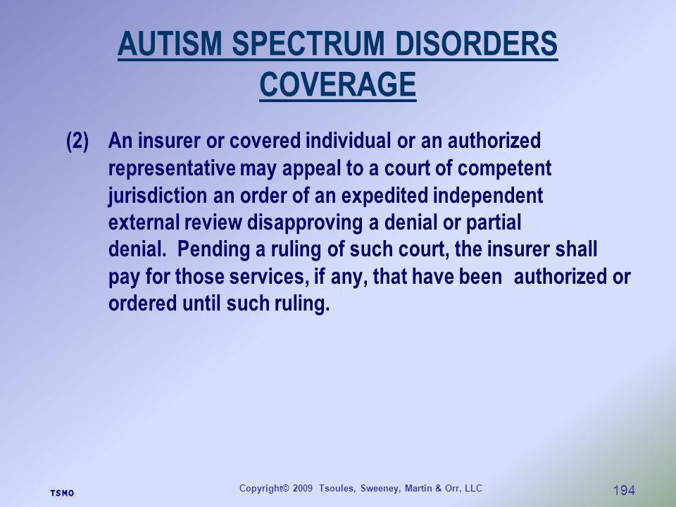 Copyright© 2009 Tsoules, Sweeney, Martin & Orr, LLC 194 AUTISM SPECTRUM DISORDERS COVERAGE (2)An insurer or covered individual or an authorized repres