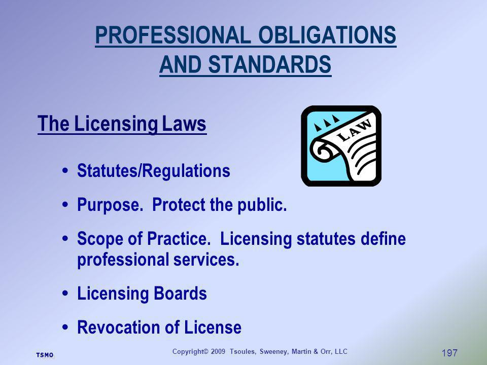 Copyright© 2009 Tsoules, Sweeney, Martin & Orr, LLC 197 PROFESSIONAL OBLIGATIONS AND STANDARDS The Licensing Laws Statutes/Regulations Purpose. Protec