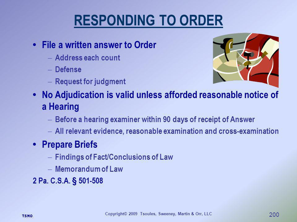 Copyright© 2009 Tsoules, Sweeney, Martin & Orr, LLC 200 RESPONDING TO ORDER File a written answer to Order Address each count Defense Request for judg