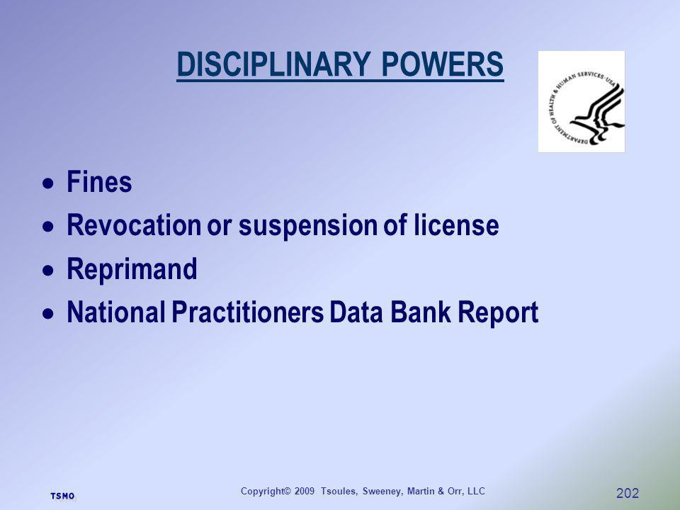 Copyright© 2009 Tsoules, Sweeney, Martin & Orr, LLC 202 DISCIPLINARY POWERS Fines Revocation or suspension of license Reprimand National Practitioners