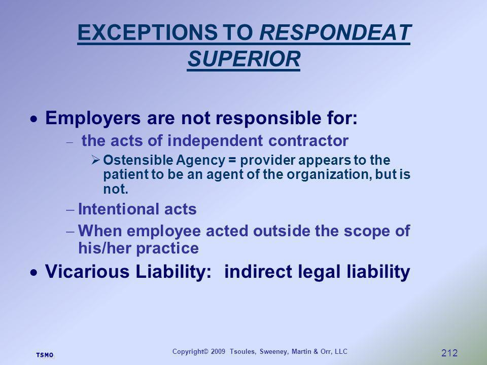 Copyright© 2009 Tsoules, Sweeney, Martin & Orr, LLC 212 EXCEPTIONS TO RESPONDEAT SUPERIOR Employers are not responsible for: the acts of independent c