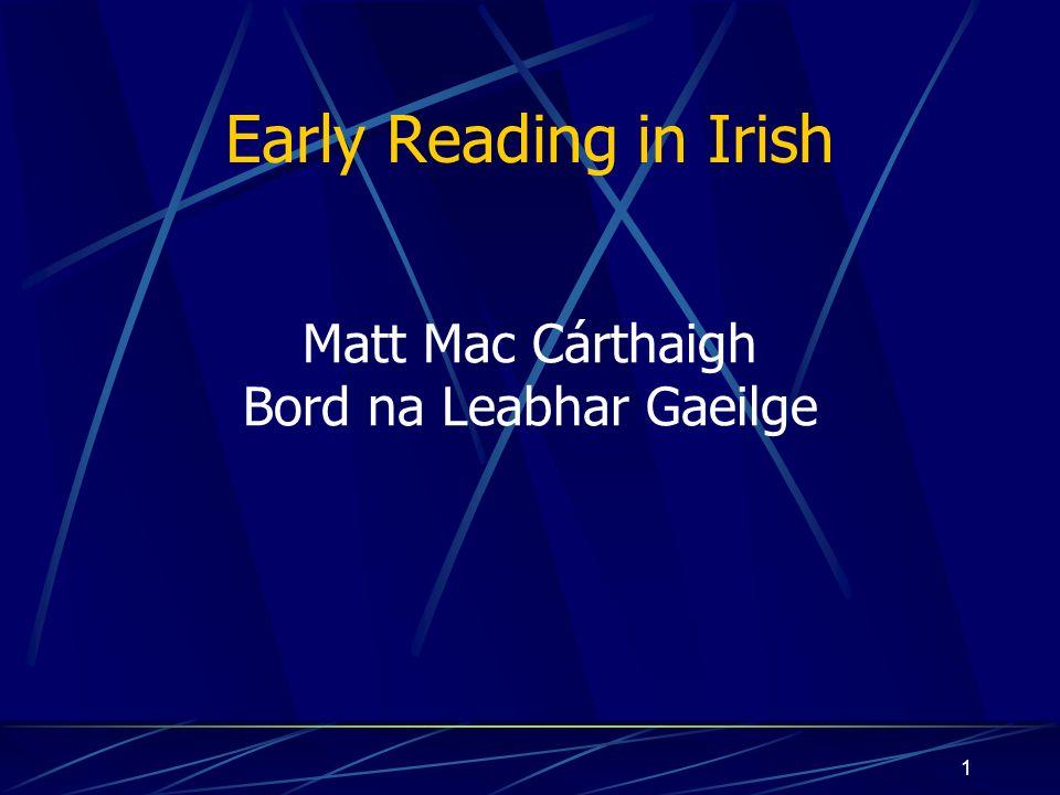 1 Early Reading in Irish Matt Mac Cárthaigh Bord na Leabhar Gaeilge