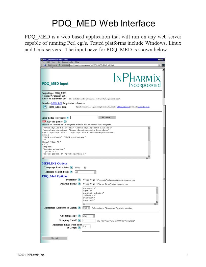 ©2001 InPharmix Inc.8 PDQ_MED Web Interface PDQ_MED is a web based application that will run on any web server capable of running Perl cgi s.