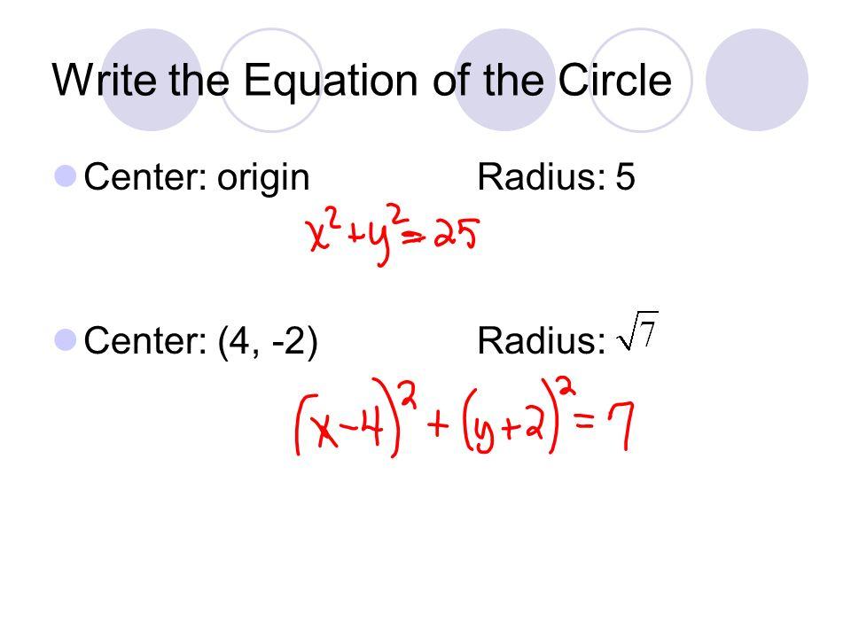 Write the Equation of the Circle Center: originRadius: 5 Center: (4, -2)Radius: