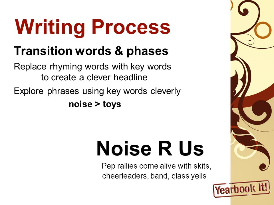 Writing Process Transition words & phases Replace rhyming words with key words to create a clever headline Explore phrases using key words cleverly no
