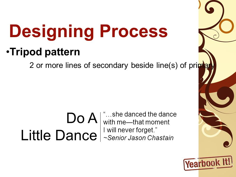 Designing Process Tripod pattern 2 or more lines of secondary beside line(s) of primary …she danced the dance with methat moment I will never forget.