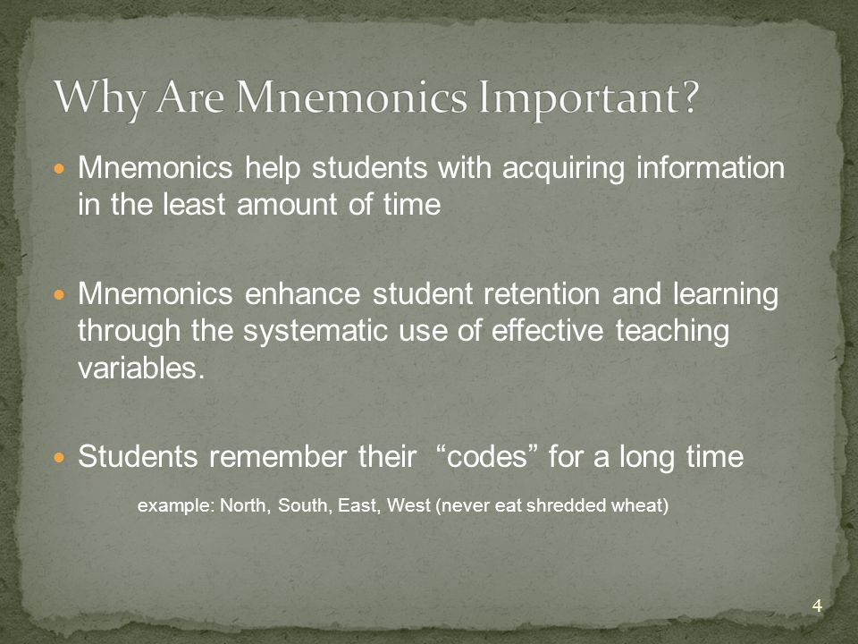Mnemonics help students with acquiring information in the least amount of time Mnemonics enhance student retention and learning through the systematic use of effective teaching variables.