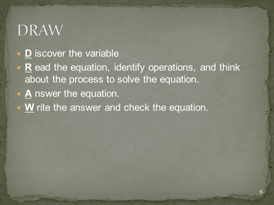 D iscover the variable R ead the equation, identify operations, and think about the process to solve the equation.