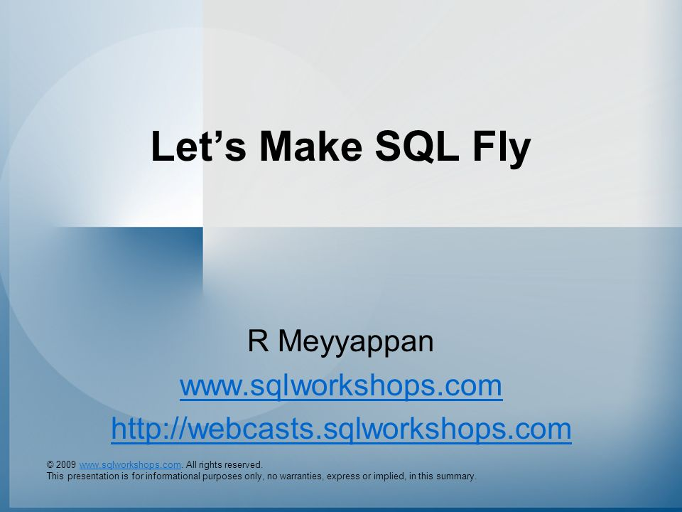 © 2009 www.sqlworkshops.com. All rights reserved.www.sqlworkshops.com This presentation is for informational purposes only, no warranties, express or