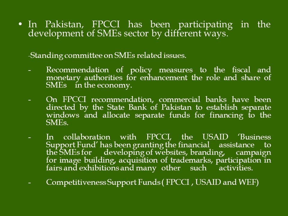 In Pakistan, FPCCI has been participating in the development of SMEs sector by different ways.