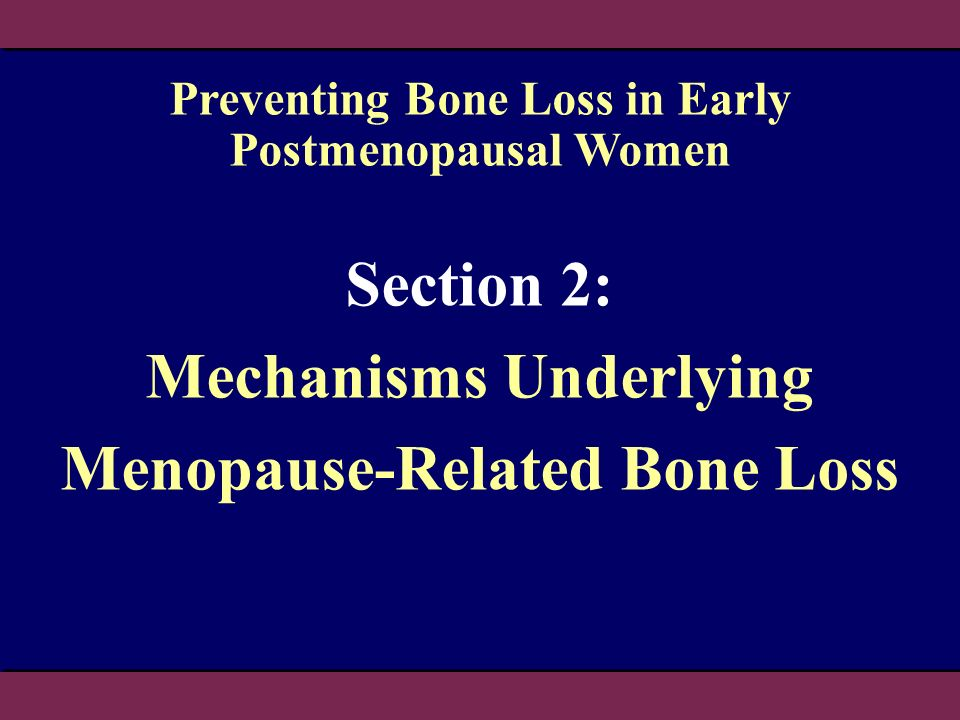 Section 2: Mechanisms Underlying Menopause-Related Bone Loss Preventing Bone Loss in Early Postmenopausal Women