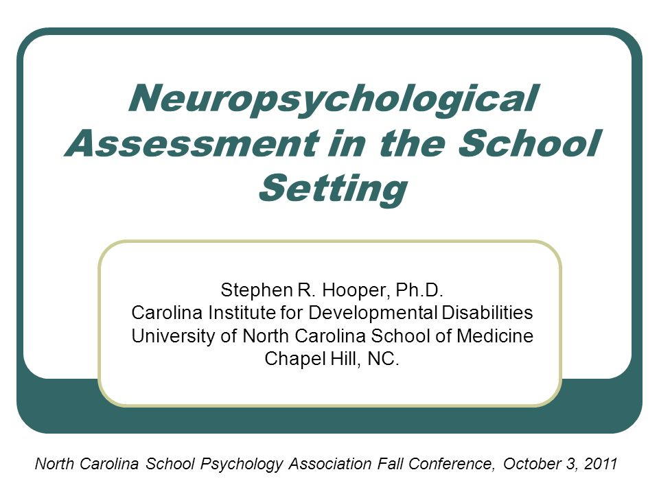 Neuropsychological Assessment in the School Setting Stephen R. Hooper, Ph.D. Carolina Institute for Developmental Disabilities University of North Car