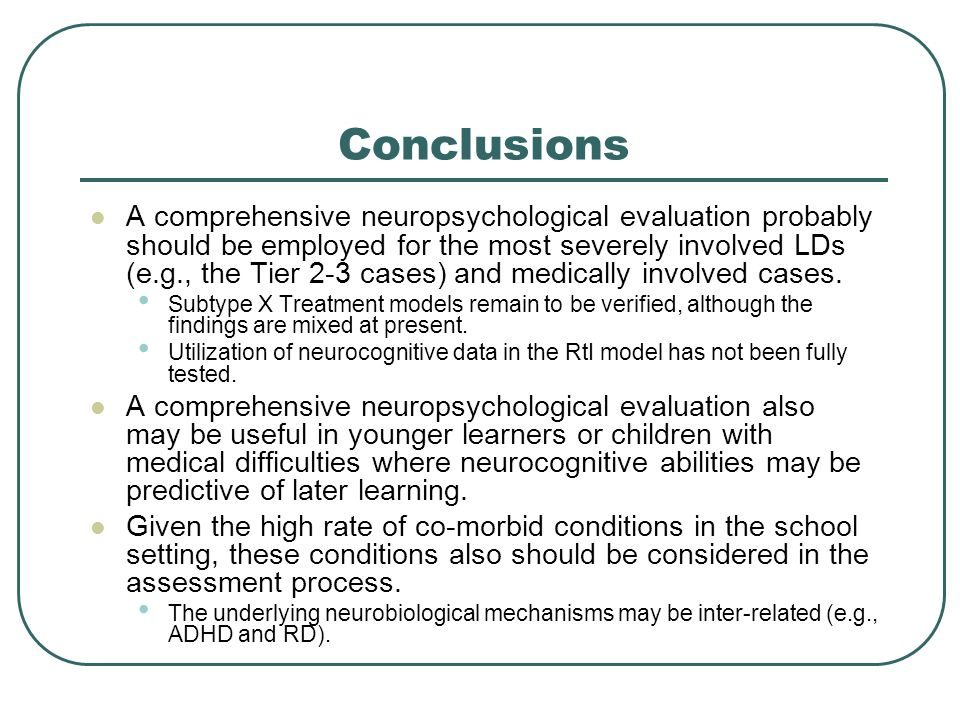Conclusions A comprehensive neuropsychological evaluation probably should be employed for the most severely involved LDs (e.g., the Tier 2-3 cases) an