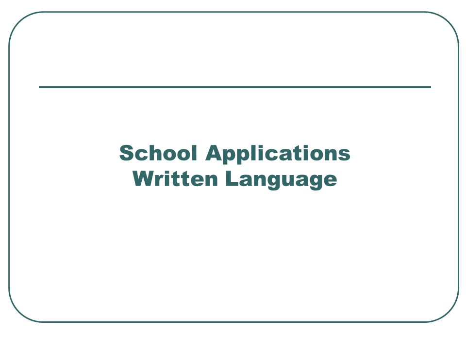 School Applications Written Language