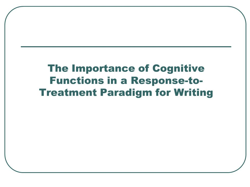 The Importance of Cognitive Functions in a Response-to- Treatment Paradigm for Writing