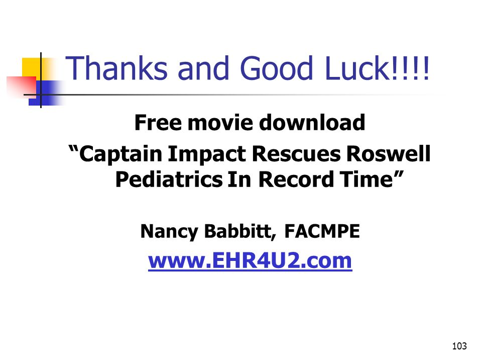 103 Thanks and Good Luck!!!! Free movie download Captain Impact Rescues Roswell Pediatrics In Record Time Nancy Babbitt, FACMPE www.EHR4U2.com