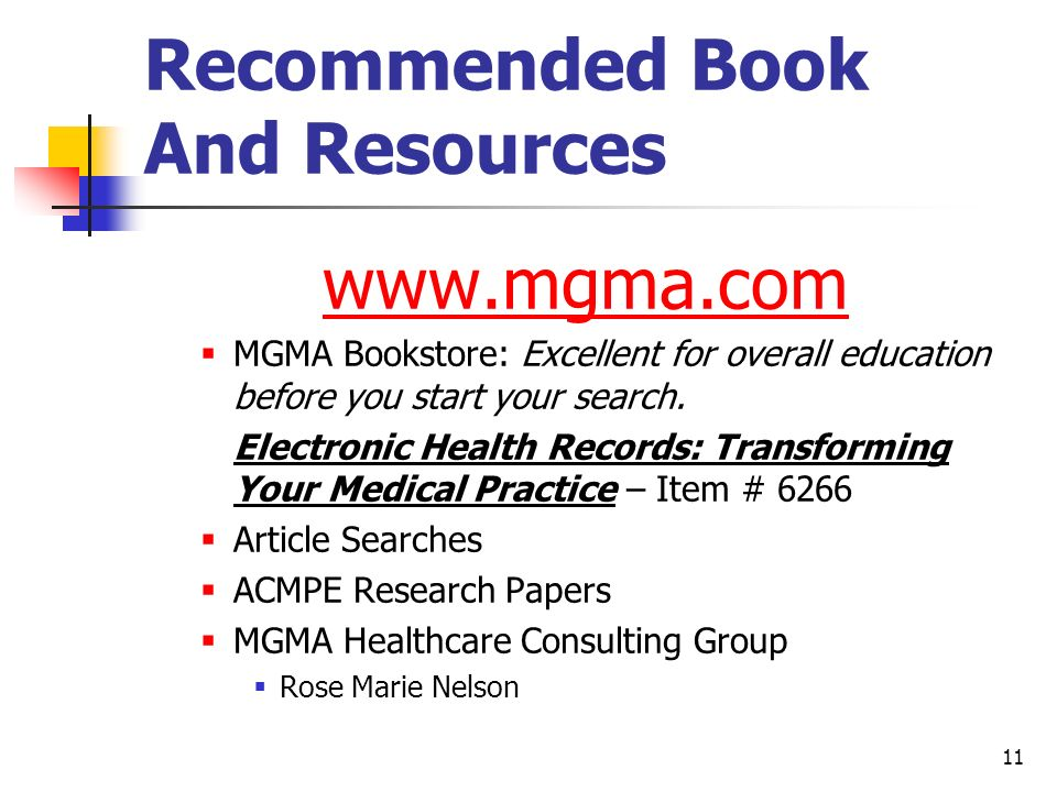 11 Recommended Book And Resources www.mgma.com MGMA Bookstore: Excellent for overall education before you start your search. Electronic Health Records