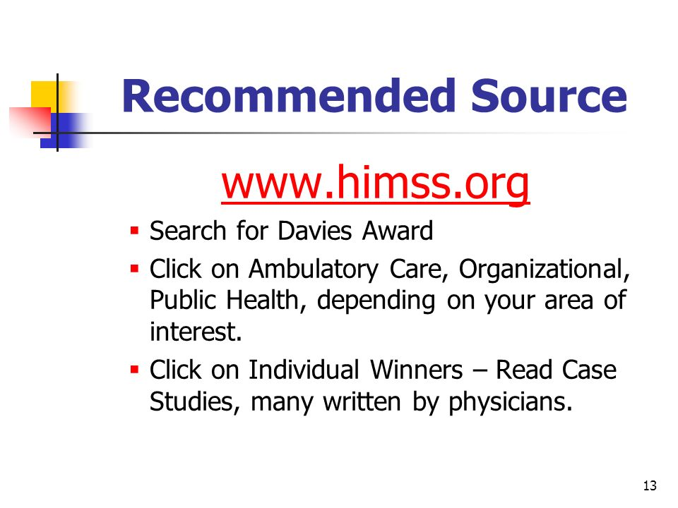 13 Recommended Source www.himss.org Search for Davies Award Click on Ambulatory Care, Organizational, Public Health, depending on your area of interes