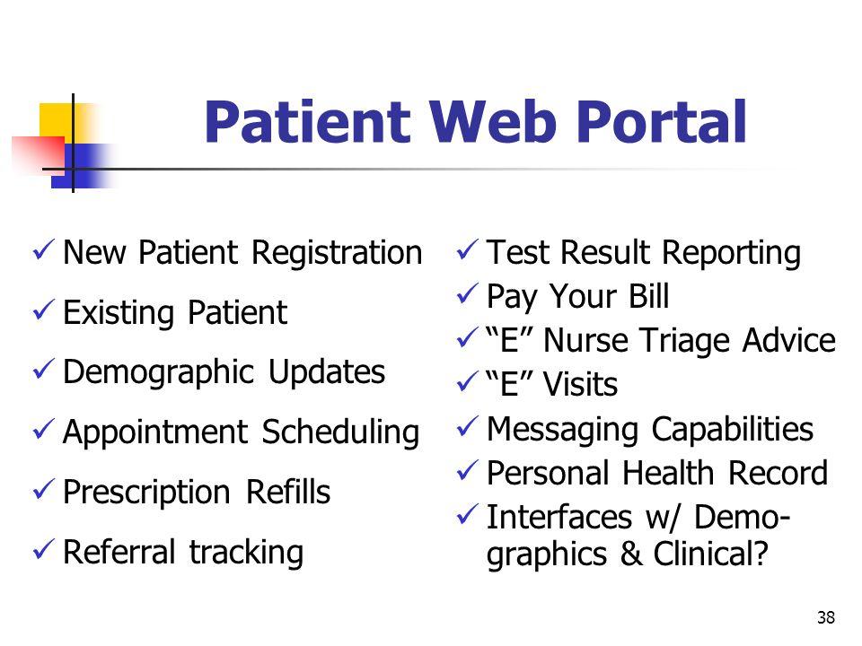 38 Patient Web Portal New Patient Registration Existing Patient Demographic Updates Appointment Scheduling Prescription Refills Referral tracking Test