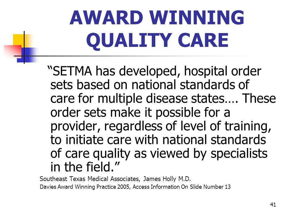41 AWARD WINNING QUALITY CARE SETMA has developed, hospital order sets based on national standards of care for multiple disease states…. These order s