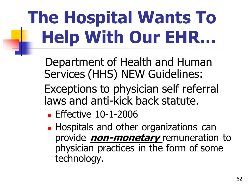 52 The Hospital Wants To Help With Our EHR… Department of Health and Human Services (HHS) NEW Guidelines: Exceptions to physician self referral laws a
