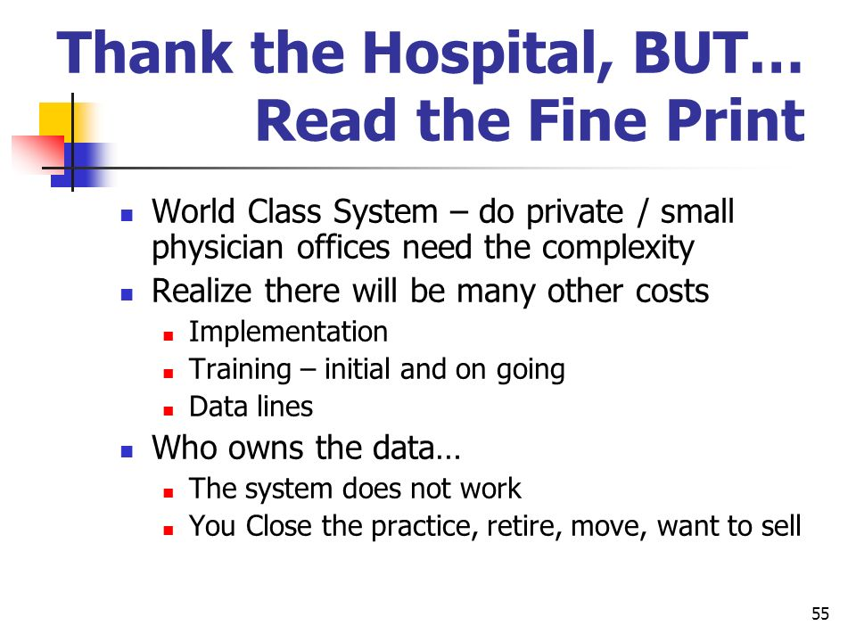 55 Thank the Hospital, BUT… Read the Fine Print World Class System – do private / small physician offices need the complexity Realize there will be ma