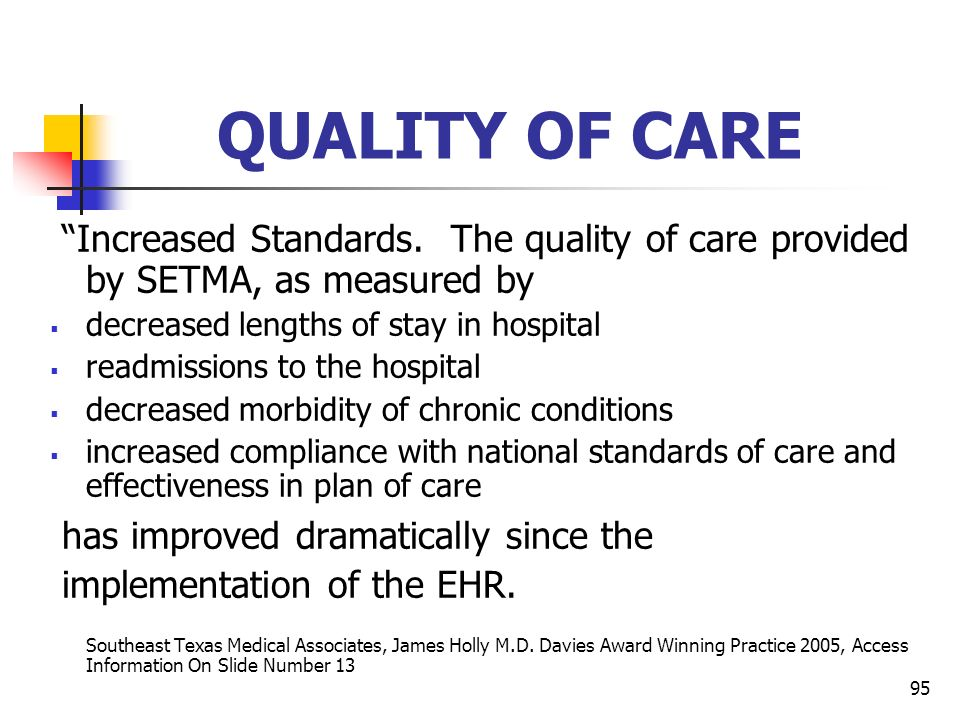 95 QUALITY OF CARE Increased Standards. The quality of care provided by SETMA, as measured by decreased lengths of stay in hospital readmissions to th