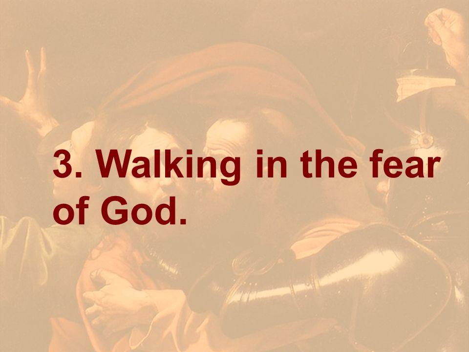 3. Walking in the fear of God.