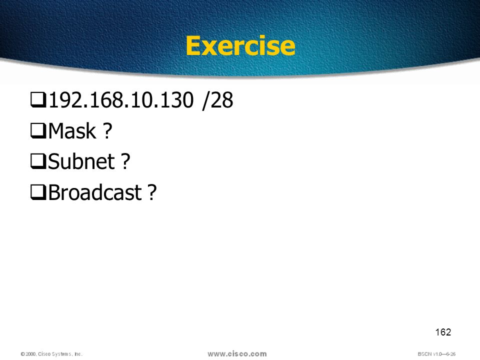 162 Exercise 192.168.10.130 /28 Mask Subnet Broadcast