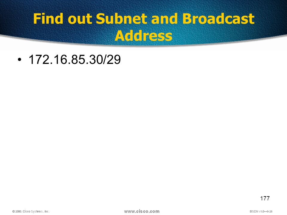 177 Find out Subnet and Broadcast Address 172.16.85.30/29