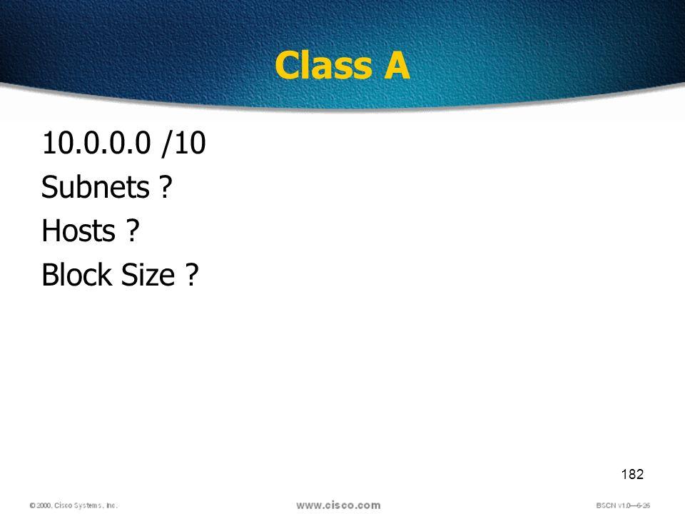 182 Class A 10.0.0.0 /10 Subnets ? Hosts ? Block Size ?